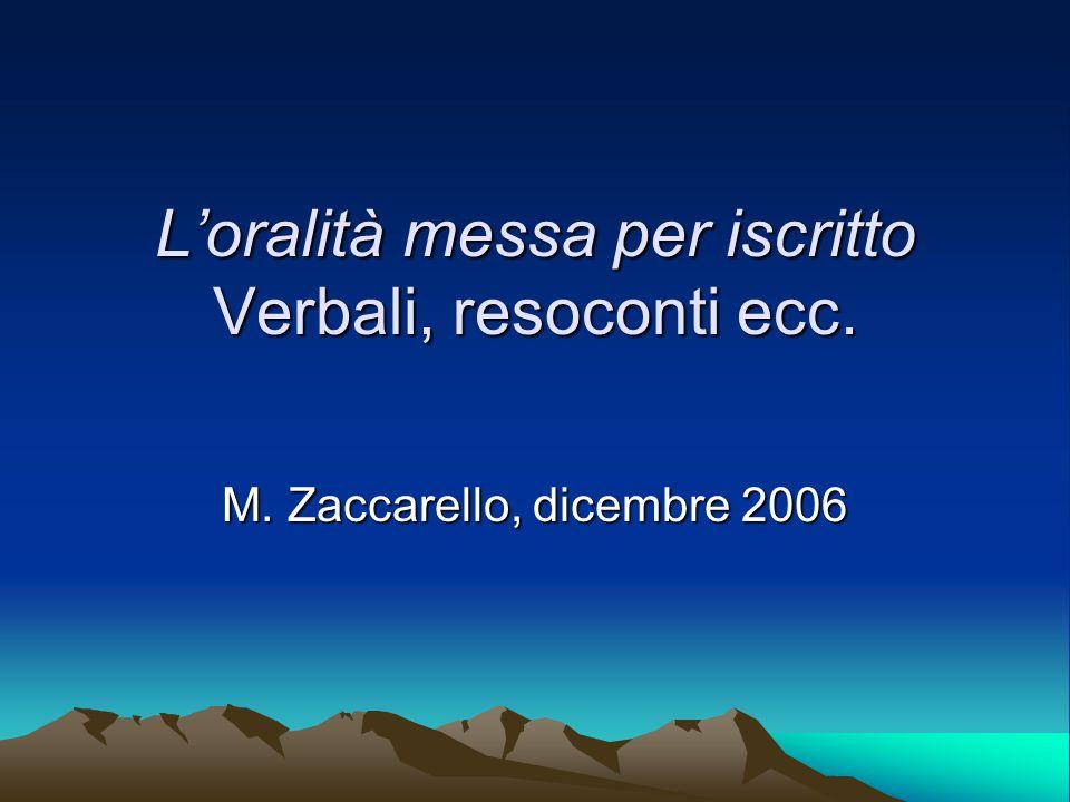 Loralità messa per iscritto Verbali, resoconti ecc. M. Zaccarello, dicembre 2006
