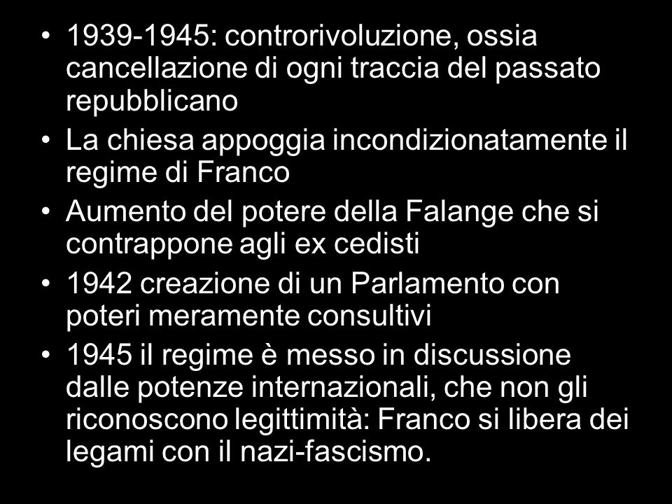 1939-1945: controrivoluzione, ossia cancellazione di ogni traccia del passato repubblicano La chiesa appoggia incondizionatamente il regime di Franco