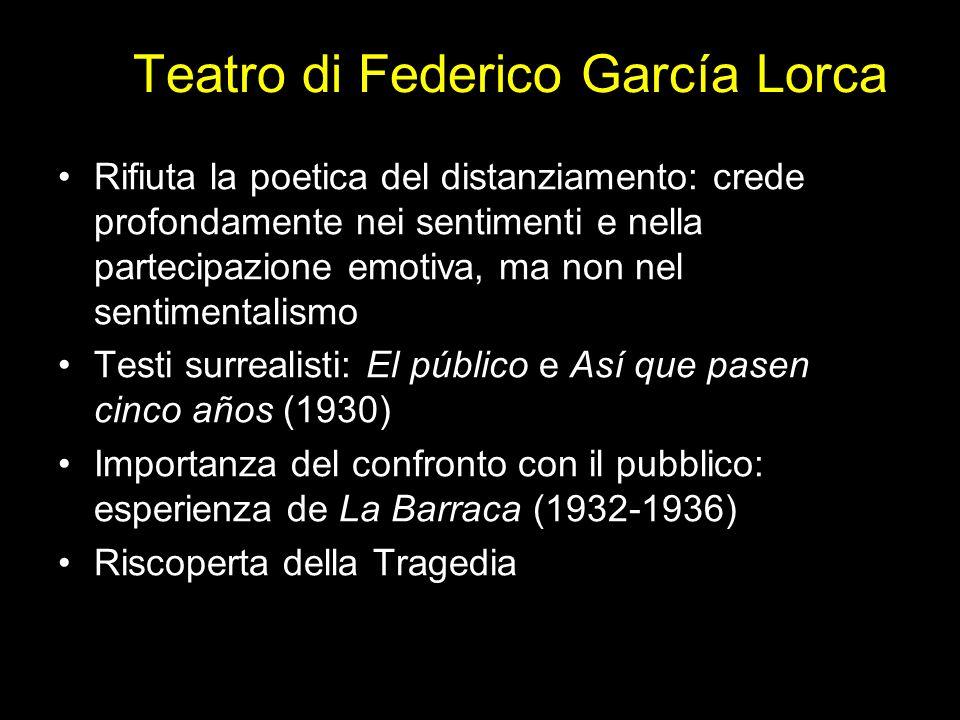 Teatro di Federico García Lorca Rifiuta la poetica del distanziamento: crede profondamente nei sentimenti e nella partecipazione emotiva, ma non nel s