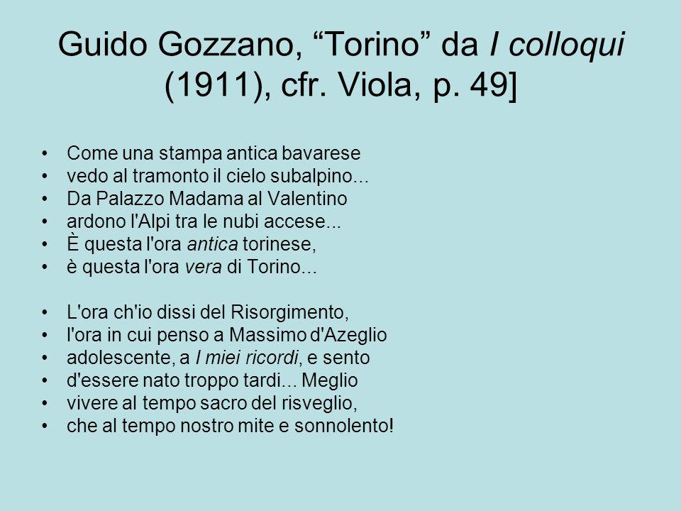 Guido Gozzano, Torino da I colloqui (1911), cfr. Viola, p. 49] Come una stampa antica bavarese vedo al tramonto il cielo subalpino... Da Palazzo Madam