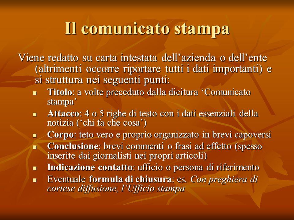 Il comunicato stampa Viene redatto su carta intestata dellazienda o dellente (altrimenti occorre riportare tutti i dati importanti) e si struttura nei