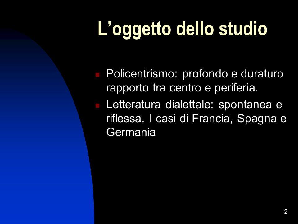2 Loggetto dello studio Policentrismo: profondo e duraturo rapporto tra centro e periferia.