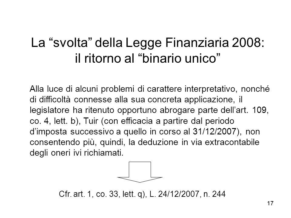 17 La svolta della Legge Finanziaria 2008: il ritorno al binario unico Cfr. art. 1, co. 33, lett. q), L. 24/12/2007, n. 244 Alla luce di alcuni proble
