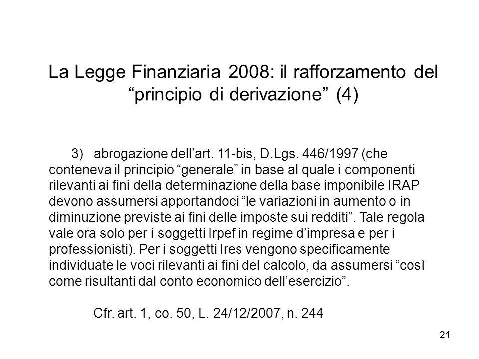 21 La Legge Finanziaria 2008: il rafforzamento del principio di derivazione (4) 3) abrogazione dellart. 11-bis, D.Lgs. 446/1997 (che conteneva il prin