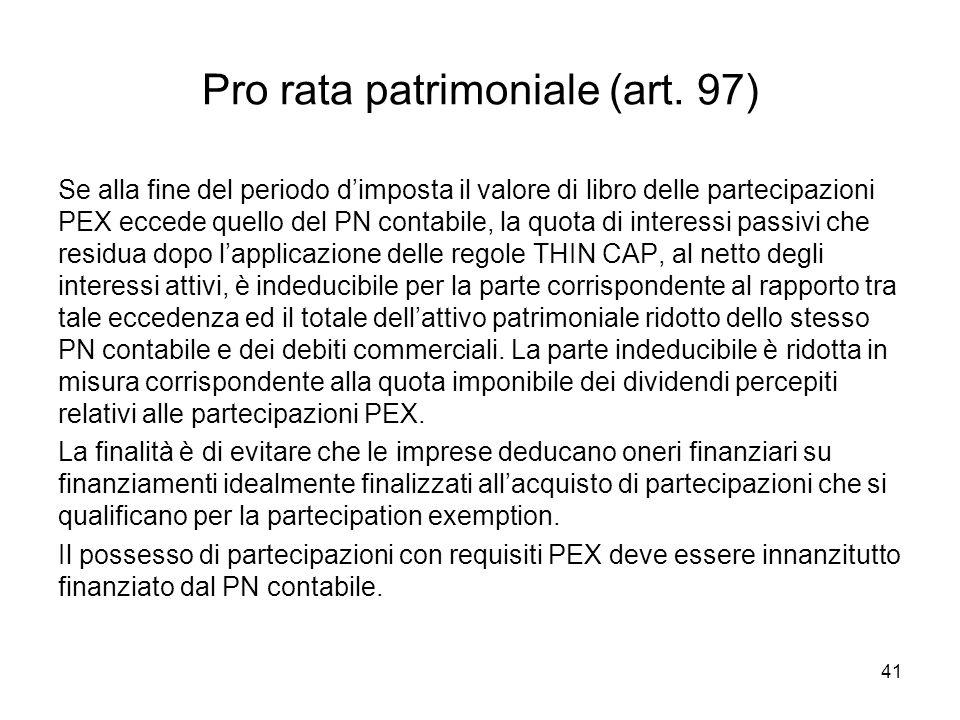 41 Pro rata patrimoniale (art. 97) Se alla fine del periodo dimposta il valore di libro delle partecipazioni PEX eccede quello del PN contabile, la qu