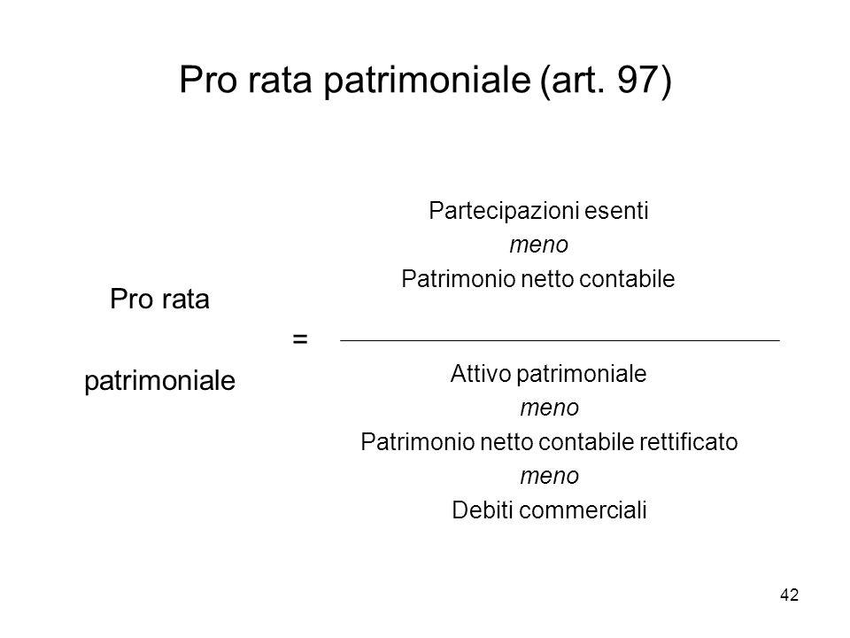 42 Pro rata patrimoniale (art. 97) Partecipazioni esenti meno Patrimonio netto contabile Attivo patrimoniale meno Patrimonio netto contabile rettifica
