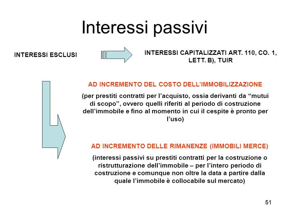 51 Interessi passivi INTERESSI ESCLUSI INTERESSI CAPITALIZZATI ART. 110, CO. 1, LETT. B), TUIR AD INCREMENTO DEL COSTO DELLIMMOBILIZZAZIONE (per prest