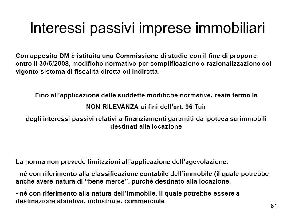 61 Interessi passivi imprese immobiliari Con apposito DM è istituita una Commissione di studio con il fine di proporre, entro il 30/6/2008, modifiche