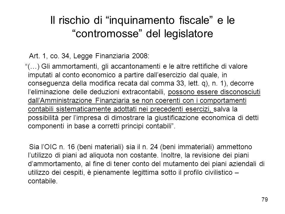 79 Il rischio di inquinamento fiscale e le contromosse del legislatore Art. 1, co. 34, Legge Finanziaria 2008: (…) Gli ammortamenti, gli accantonament