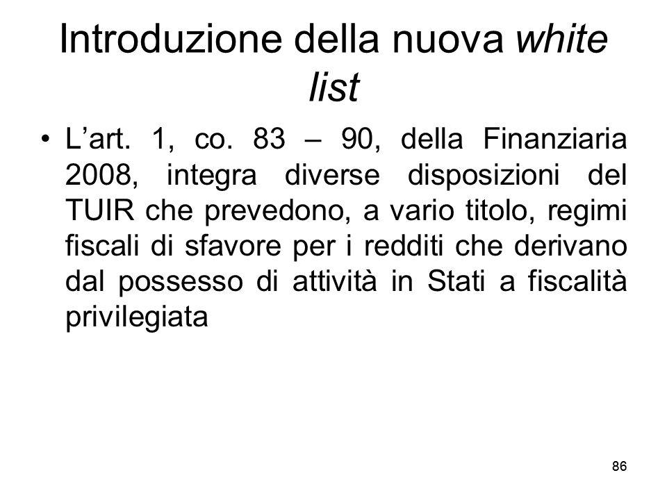 86 Introduzione della nuova white list Lart. 1, co. 83 – 90, della Finanziaria 2008, integra diverse disposizioni del TUIR che prevedono, a vario tito