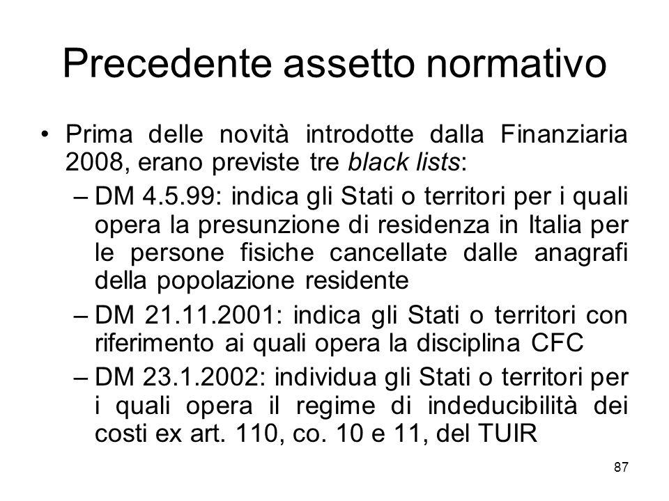 87 Precedente assetto normativo Prima delle novità introdotte dalla Finanziaria 2008, erano previste tre black lists: –DM 4.5.99: indica gli Stati o t