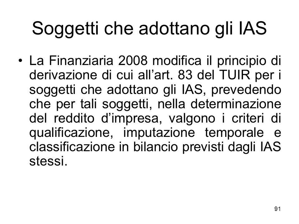 91 Soggetti che adottano gli IAS La Finanziaria 2008 modifica il principio di derivazione di cui allart. 83 del TUIR per i soggetti che adottano gli I