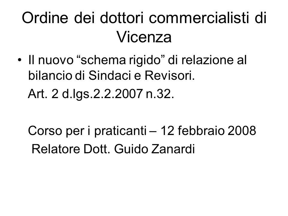 Ordine dei dottori commercialisti di Vicenza Il nuovo schema rigido di relazione al bilancio di Sindaci e Revisori. Art. 2 d.lgs.2.2.2007 n.32. Corso