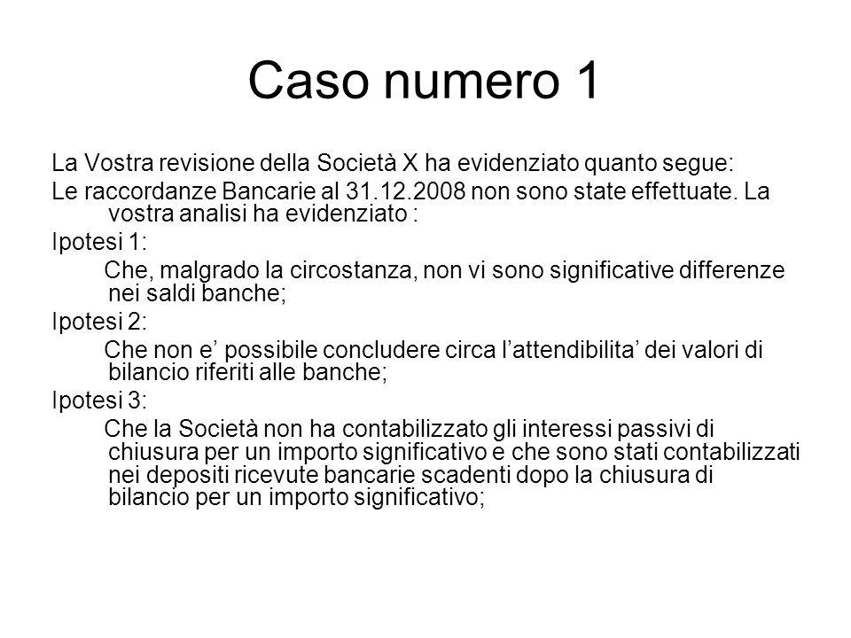 Caso numero 1 La Vostra revisione della Società X ha evidenziato quanto segue: Le raccordanze Bancarie al 31.12.2008 non sono state effettuate.