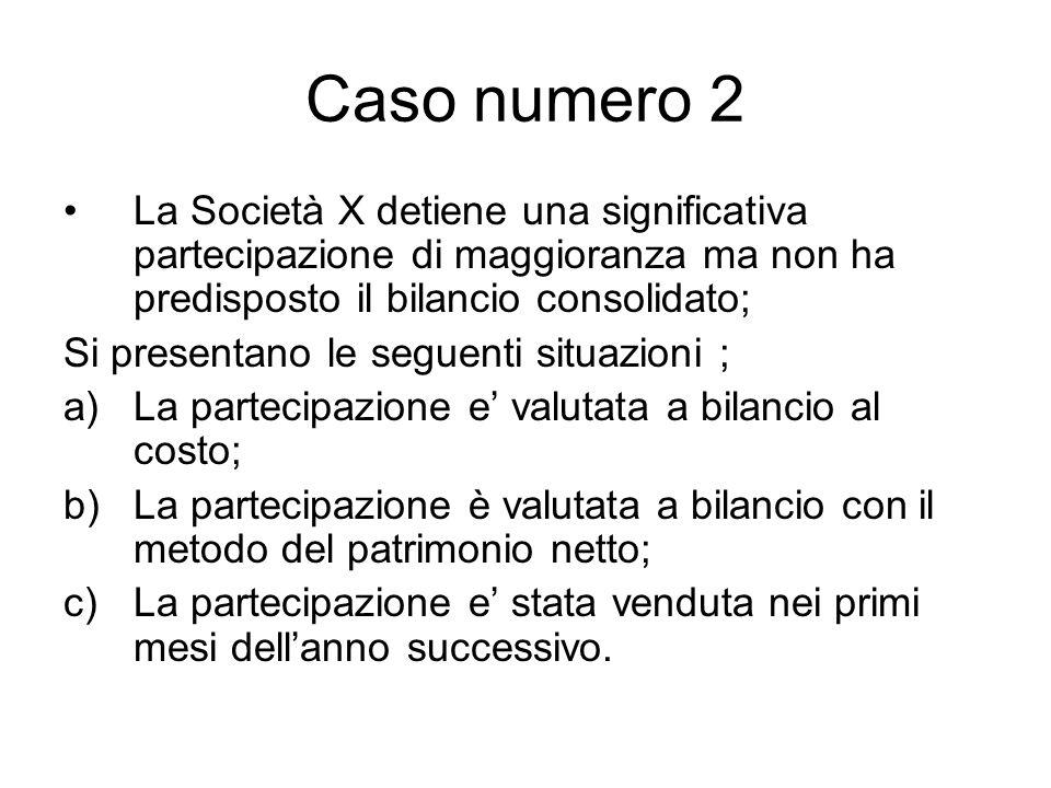 Caso numero 2 La Società X detiene una significativa partecipazione di maggioranza ma non ha predisposto il bilancio consolidato; Si presentano le seg