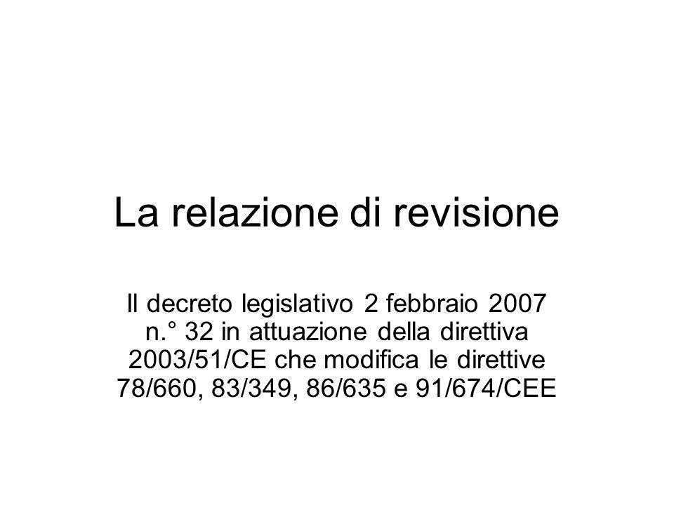 La relazione di revisione Il decreto legislativo 2 febbraio 2007 n.° 32 in attuazione della direttiva 2003/51/CE che modifica le direttive 78/660, 83/349, 86/635 e 91/674/CEE