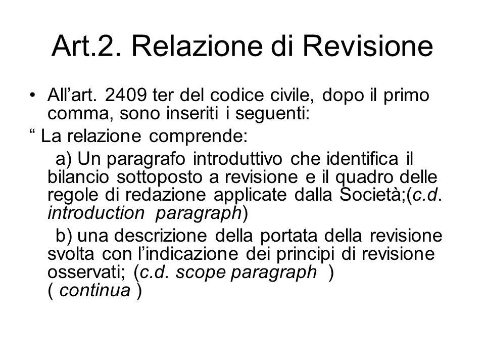 Art.2. Relazione di Revisione Allart. 2409 ter del codice civile, dopo il primo comma, sono inseriti i seguenti: La relazione comprende: a) Un paragra