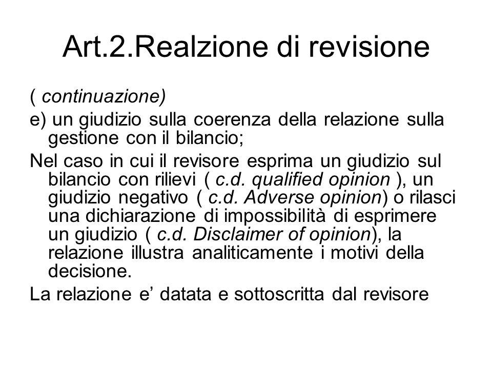 Art.2.Realzione di revisione ( continuazione) e) un giudizio sulla coerenza della relazione sulla gestione con il bilancio; Nel caso in cui il revisore esprima un giudizio sul bilancio con rilievi ( c.d.