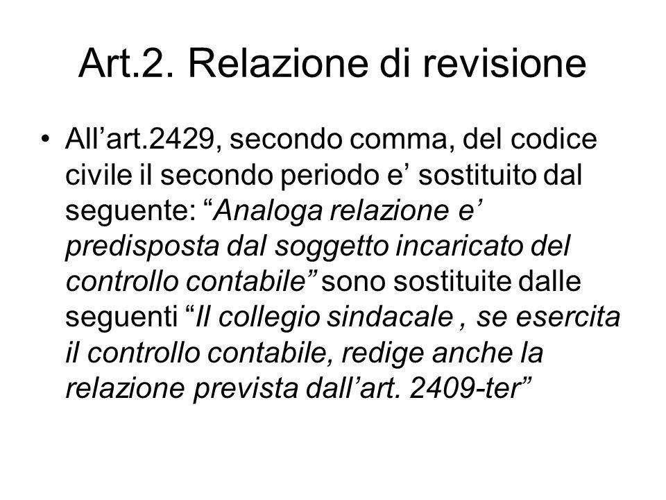 Art.2. Relazione di revisione Allart.2429, secondo comma, del codice civile il secondo periodo e sostituito dal seguente: Analoga relazione e predispo