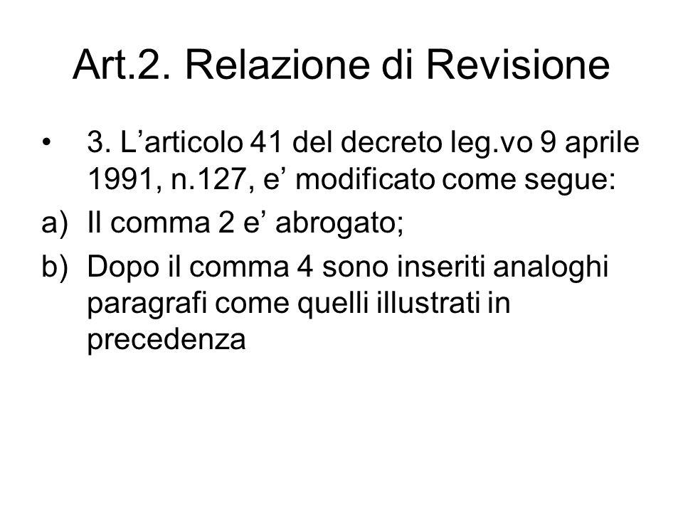 Art.2. Relazione di Revisione 3. Larticolo 41 del decreto leg.vo 9 aprile 1991, n.127, e modificato come segue: a)Il comma 2 e abrogato; b)Dopo il com