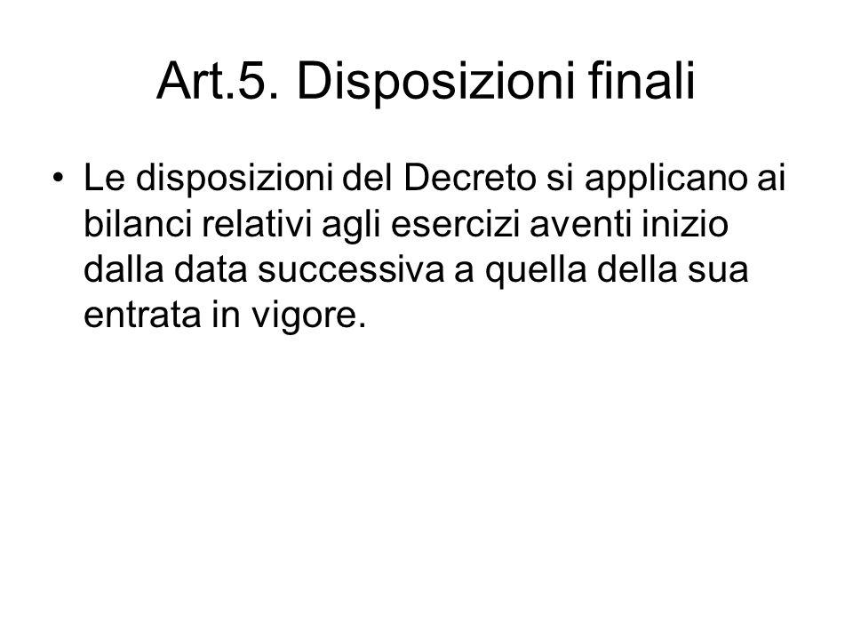 Art.5. Disposizioni finali Le disposizioni del Decreto si applicano ai bilanci relativi agli esercizi aventi inizio dalla data successiva a quella del