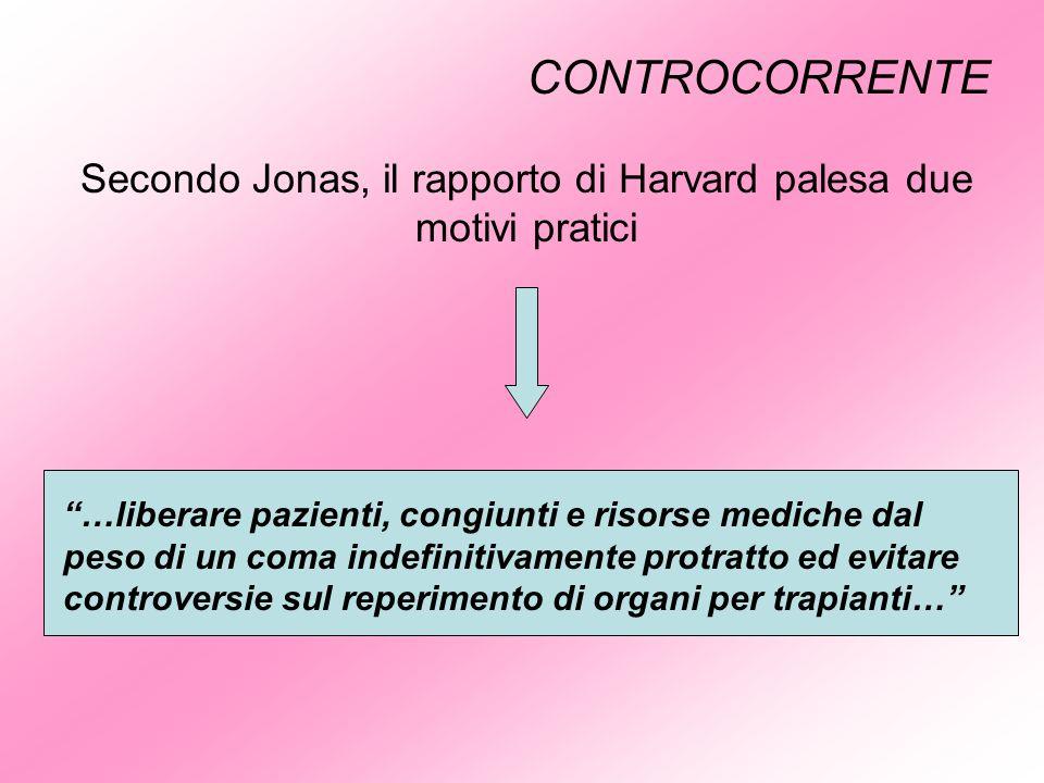 CONTROCORRENTE Secondo Jonas, il rapporto di Harvard palesa due motivi pratici …liberare pazienti, congiunti e risorse mediche dal peso di un coma ind