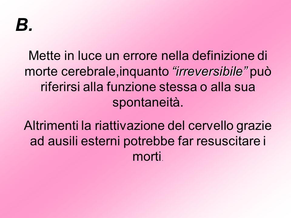 B. irreversibile Mette in luce un errore nella definizione di morte cerebrale,inquanto irreversibile può riferirsi alla funzione stessa o alla sua spo