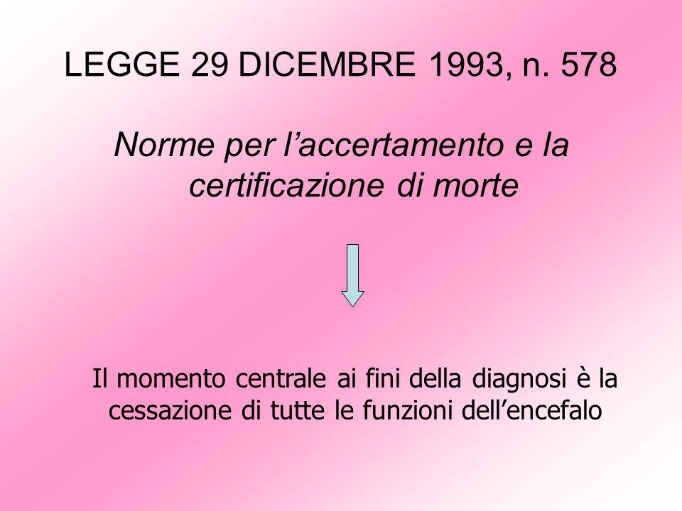 LEGGE 29 DICEMBRE 1993, n. 578 Norme per laccertamento e la certificazione di morte Il momento centrale ai fini della diagnosi è la cessazione di tutt