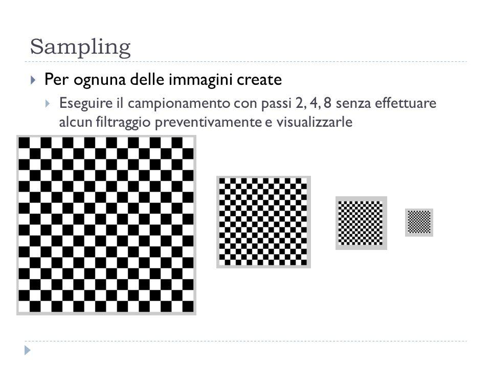 Sampling Per ognuna delle immagini create Eseguire il campionamento con passi 2, 4, 8 senza effettuare alcun filtraggio preventivamente e visualizzarl