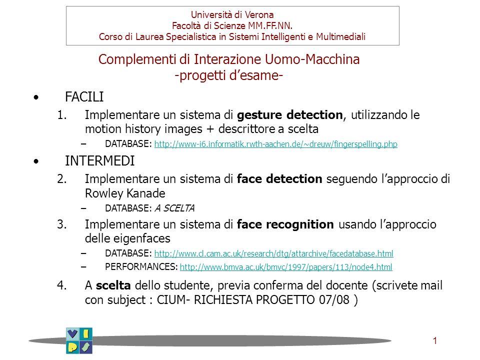 1 Complementi di Interazione Uomo-Macchina -progetti desame- Università di Verona Facoltà di Scienze MM.FF.NN. Corso di Laurea Specialistica in Sistem