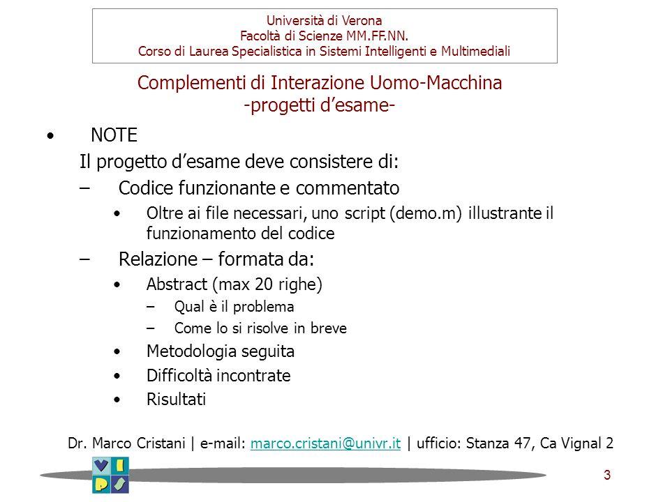3 Complementi di Interazione Uomo-Macchina -progetti desame- Dr. Marco Cristani | e-mail: marco.cristani@univr.it | ufficio: Stanza 47, Ca Vignal 2mar