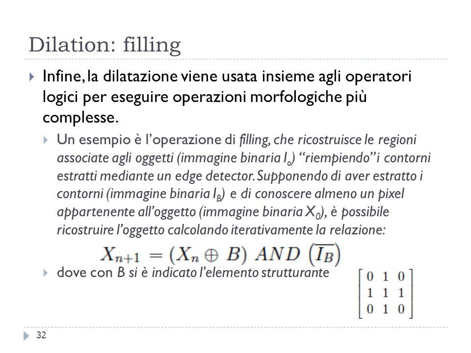 Dilation: filling Infine, la dilatazione viene usata insieme agli operatori logici per eseguire operazioni morfologiche più complesse.