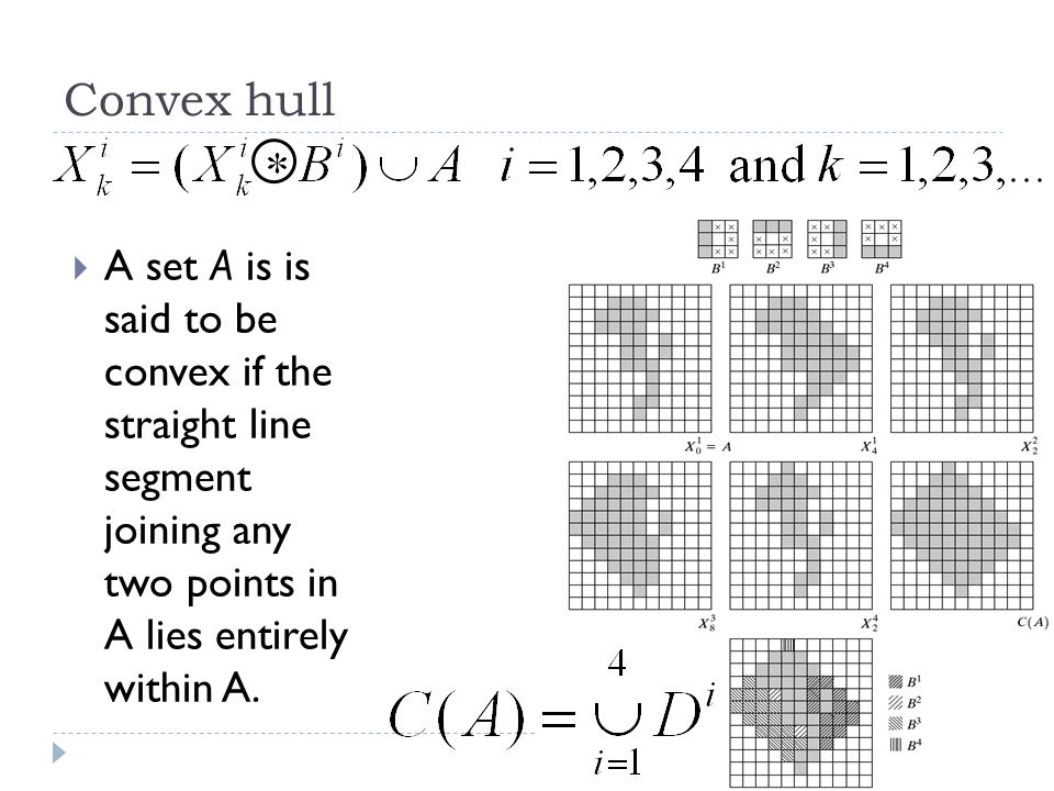 Convex hull 54 A set A is is said to be convex if the straight line segment joining any two points in A lies entirely within A.