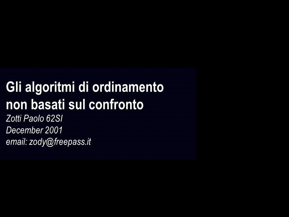 Gli algoritmi di ordinamento non basati sul confronto Zotti Paolo 62SI December 2001 email: zody@freepass.it