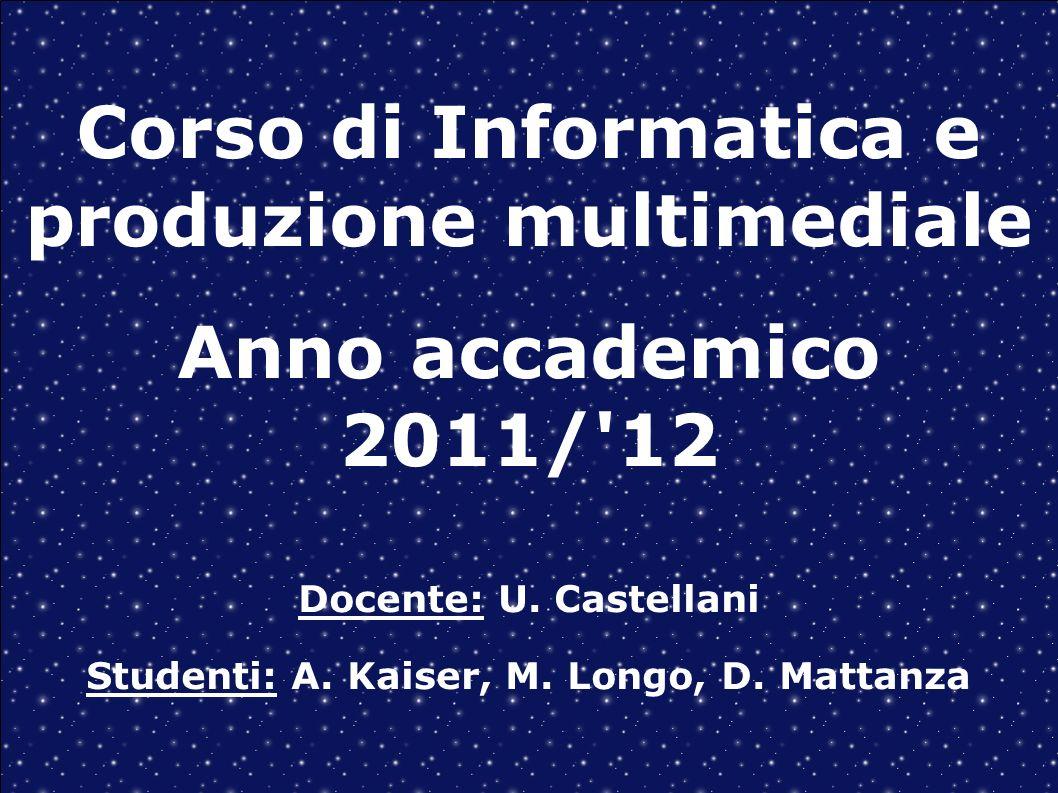 Corso di Informatica e produzione multimediale Anno accademico 2011/ 12 Docente: U.