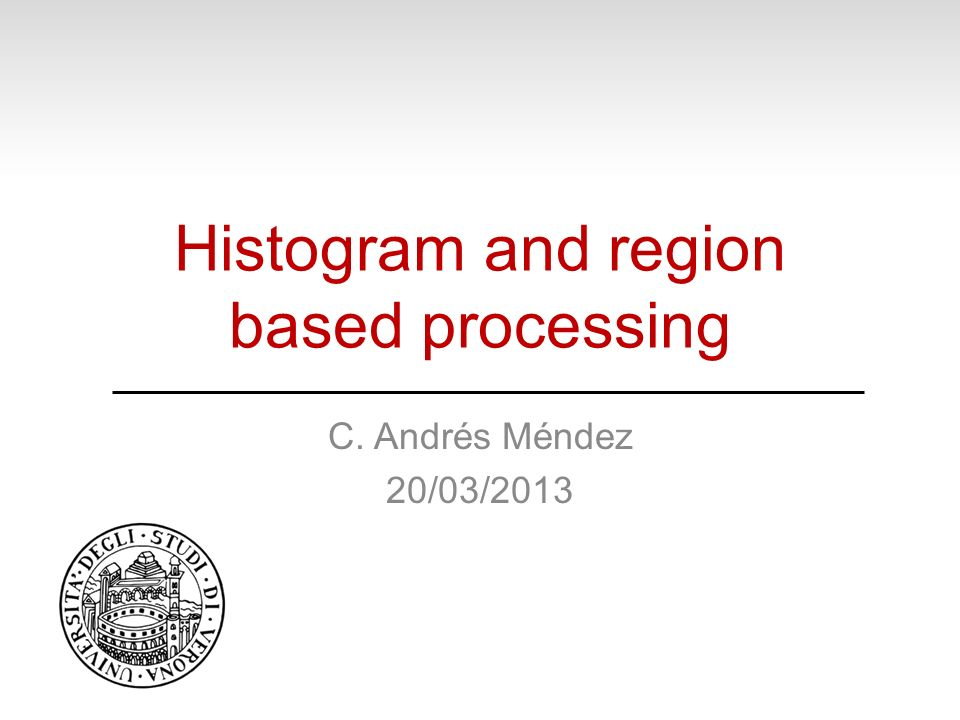 Histogram and region based processing C. Andrés Méndez 20/03/2013