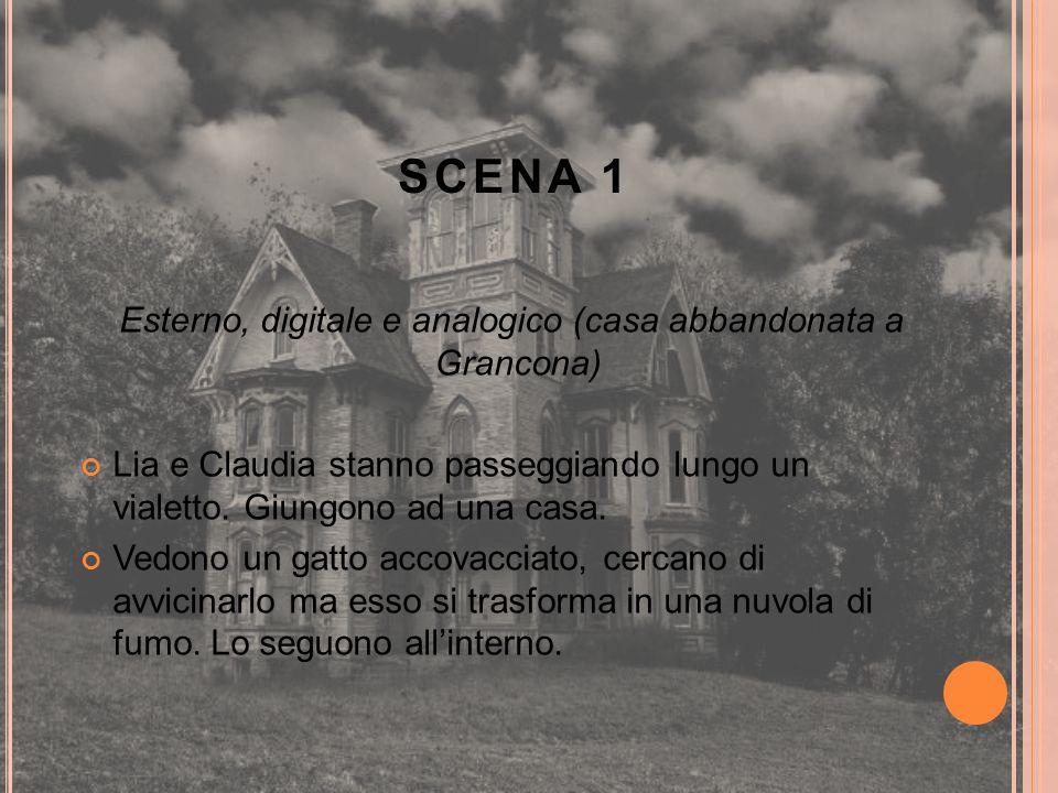 SCENA 1 Esterno, digitale e analogico (casa abbandonata a Grancona) Lia e Claudia stanno passeggiando lungo un vialetto. Giungono ad una casa. Vedono