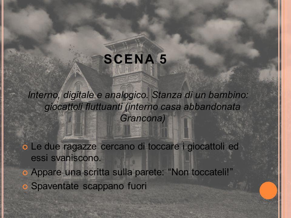 SCENA 5 Interno, digitale e analogico. Stanza di un bambino: giocattoli fluttuanti (interno casa abbandonata Grancona) Le due ragazze cercano di tocca