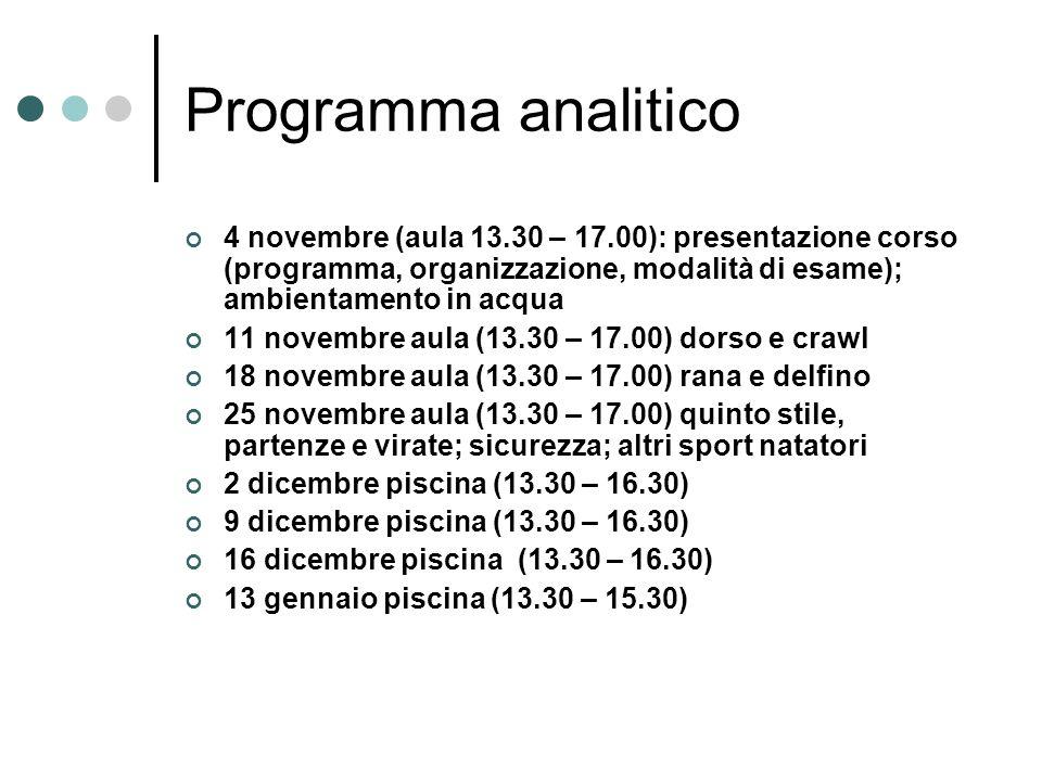 Programma analitico 4 novembre (aula 13.30 – 17.00): presentazione corso (programma, organizzazione, modalità di esame); ambientamento in acqua 11 nov