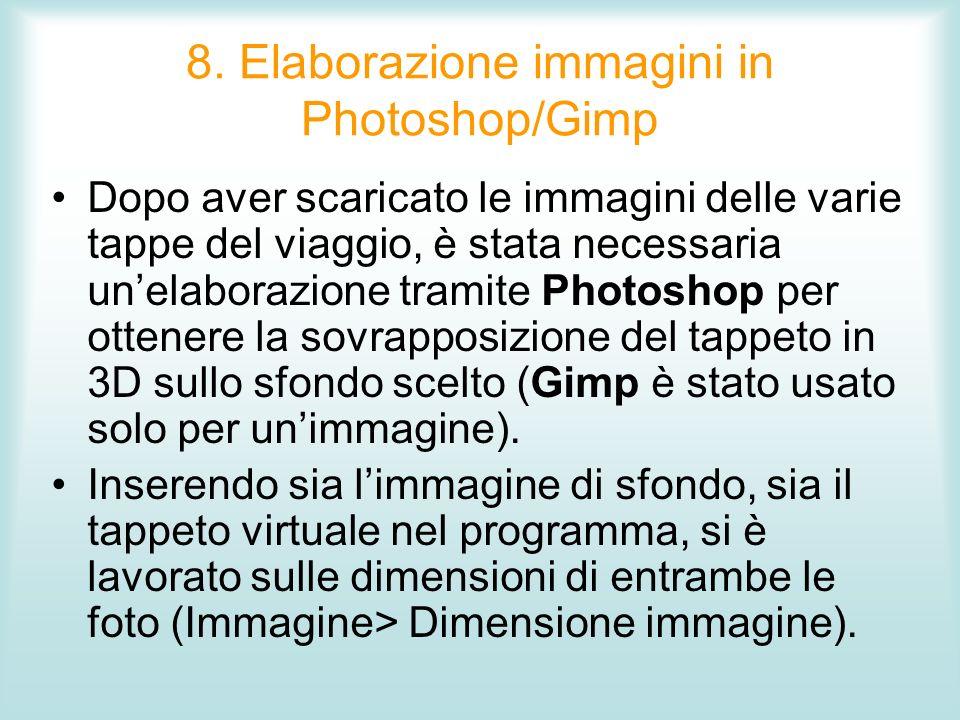 8. Elaborazione immagini in Photoshop/Gimp Dopo aver scaricato le immagini delle varie tappe del viaggio, è stata necessaria unelaborazione tramite Ph