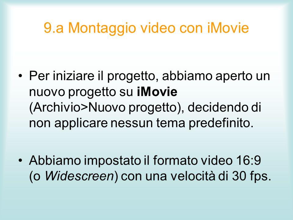 9.a Montaggio video con iMovie Per iniziare il progetto, abbiamo aperto un nuovo progetto su iMovie (Archivio>Nuovo progetto), decidendo di non applic