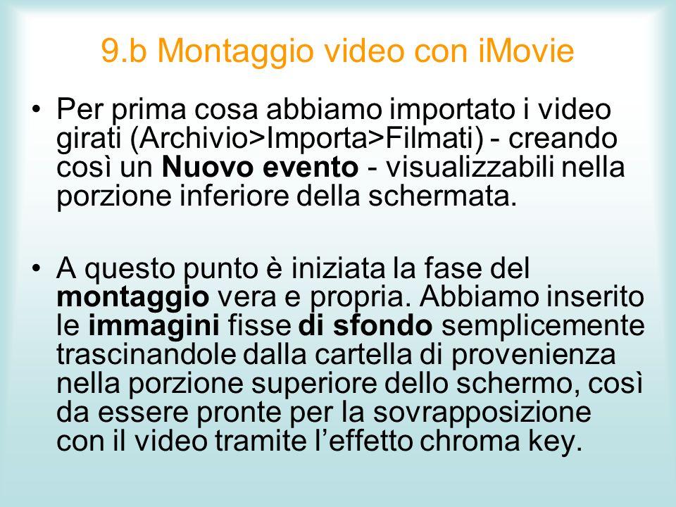 9.b Montaggio video con iMovie Per prima cosa abbiamo importato i video girati (Archivio>Importa>Filmati) - creando così un Nuovo evento - visualizzab