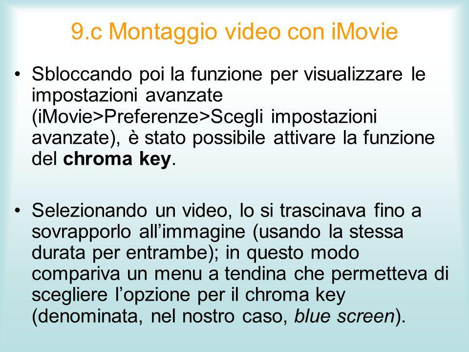 9.c Montaggio video con iMovie Sbloccando poi la funzione per visualizzare le impostazioni avanzate (iMovie>Preferenze>Scegli impostazioni avanzate),