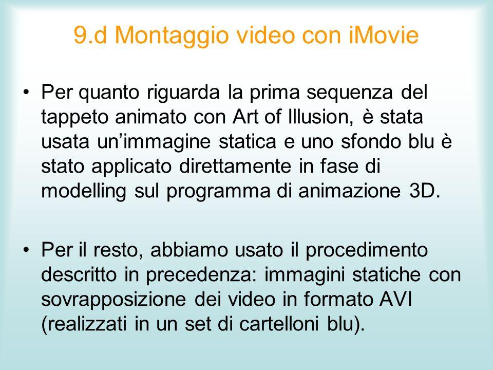 9.d Montaggio video con iMovie Per quanto riguarda la prima sequenza del tappeto animato con Art of Illusion, è stata usata unimmagine statica e uno s