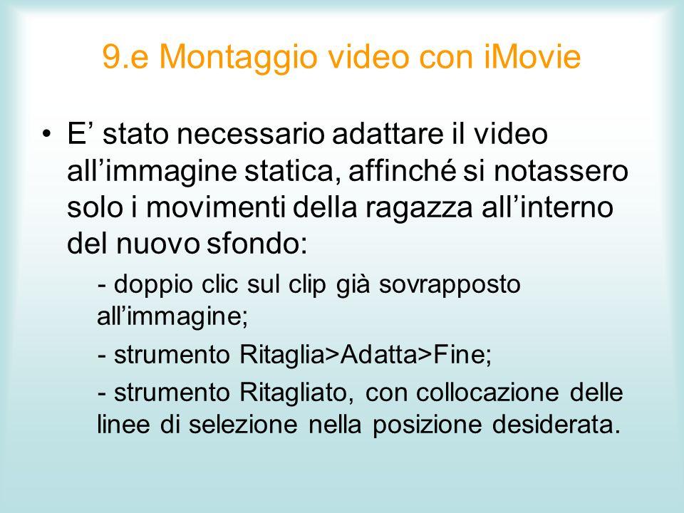 9.e Montaggio video con iMovie E stato necessario adattare il video allimmagine statica, affinché si notassero solo i movimenti della ragazza allinter