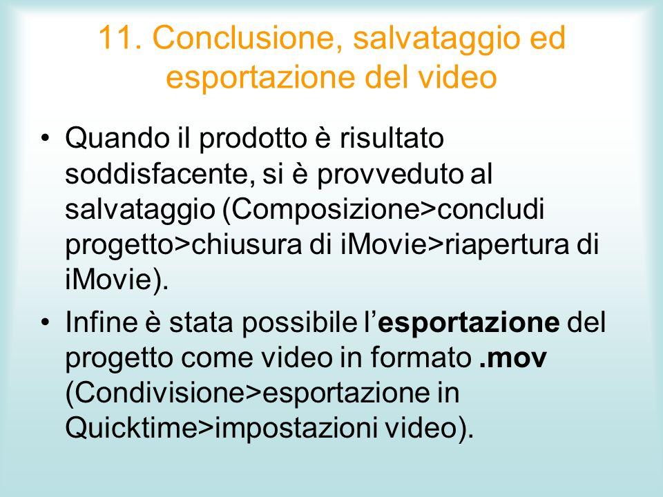 11. Conclusione, salvataggio ed esportazione del video Quando il prodotto è risultato soddisfacente, si è provveduto al salvataggio (Composizione>conc