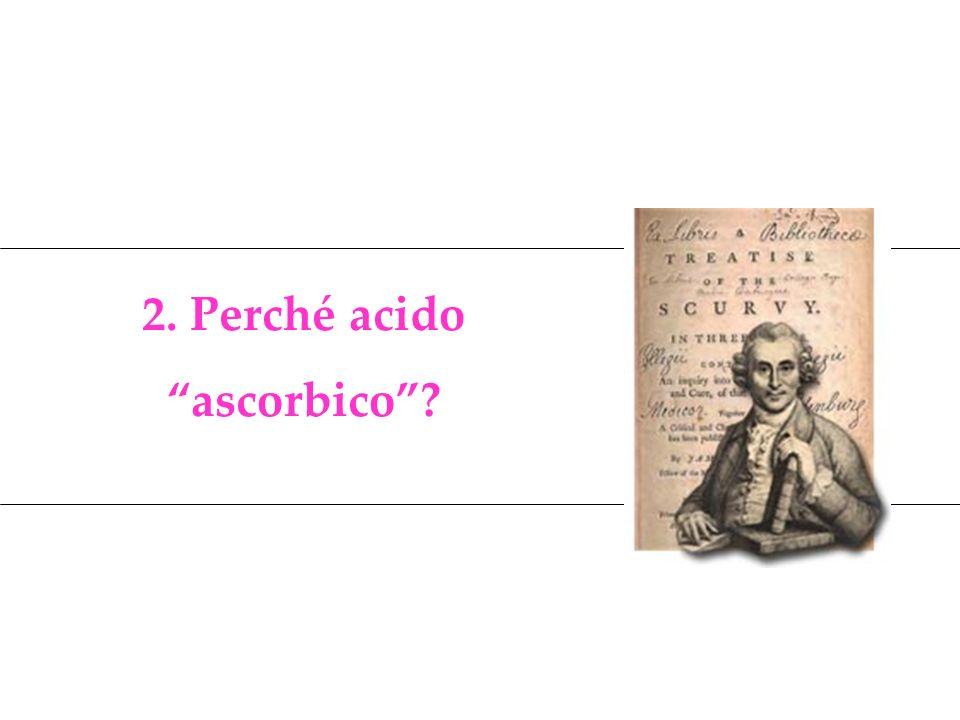 2. Perché acido ascorbico?