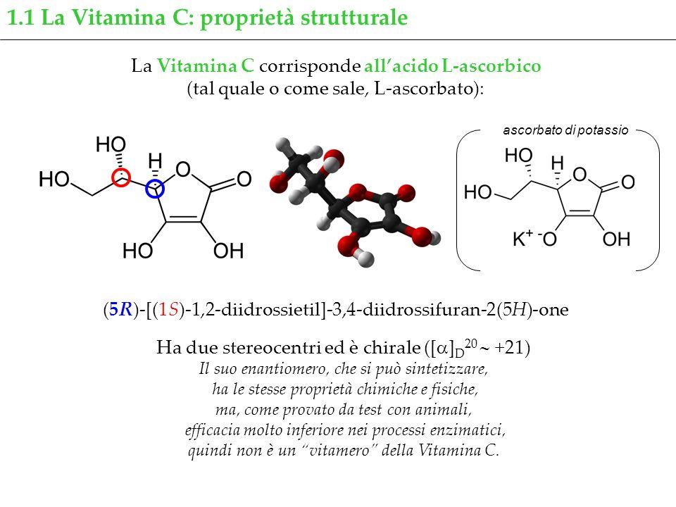 La Vitamina C corrisponde allacido L-ascorbico (tal quale o come sale, L-ascorbato): (5R)-[(1S)-1,2-diidrossietil]-3,4-diidrossifuran-2(5H)-one 1.1 La