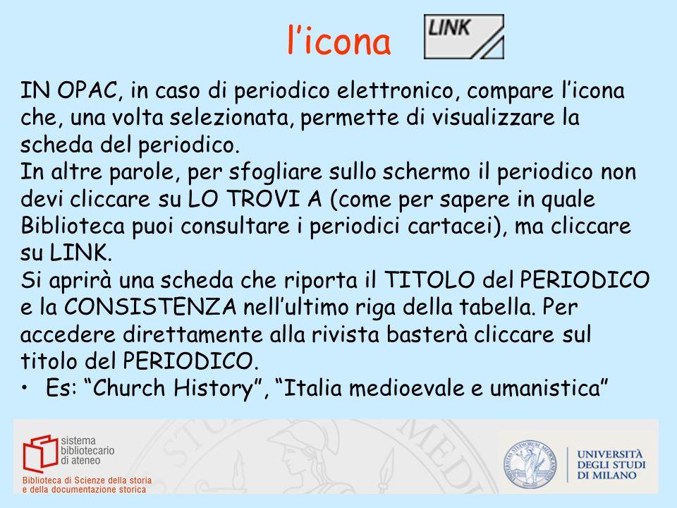 licona IN OPAC, in caso di periodico elettronico, compare licona che, una volta selezionata, permette di visualizzare la scheda del periodico. In altr