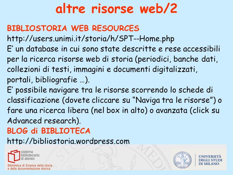 altre risorse web/2 BIBLIOSTORIA WEB RESOURCES http://users.unimi.it/storia/h/SPT--Home.php E un database in cui sono state descritte e rese accessibi